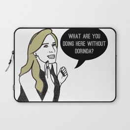 What are you doing here without Dorinda? Laptop Sleeve