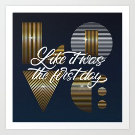 Love/live like it was the first day Art Print