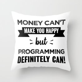 Programming makes you happy Funny Gift Throw Pillow