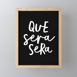 Que Sera Sera black and white typography wall art home decor life quote handwritten beautiful words Framed Mini Art Print