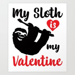 My Sloth Is My Valentine Funny and Cute Heart Design Art Print