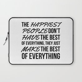 The Happiest People Don't Have the Best of Everything, They Just Make the Best of Everything Laptop Sleeve