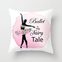 Ballet is my fairy tale Throw Pillow