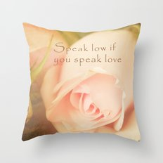 Speak low if you speak of Love Throw Pillow