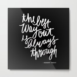 The best way out | Black and White Lettered Quote Metal Print