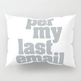 Per my last email Pillow Sham