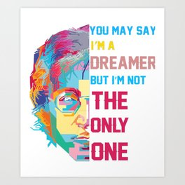 You may say I'm a Dreamer but I'm not the only one shirt Art Print