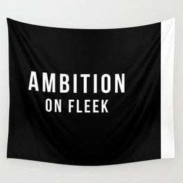 Ambition On Fleek Wall Tapestry