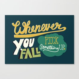Whenever you fall, pick something up. Canvas Print