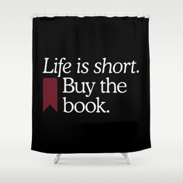 Life Is Short Buy The Book Shower Curtain