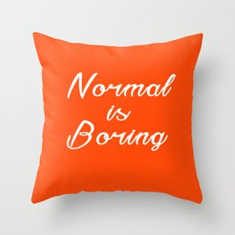 Normal is Boring Inspirational Motivational Short Quote Throw Pillow