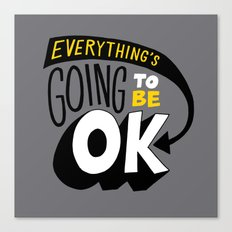 Everything's going to be OK. Canvas Print