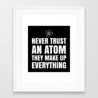 sayings Framed Art Prints featuring NEVER TRUST AN ATOM THEY MAKE UP EVERYTHING (Black & White) by CreativeAngel
