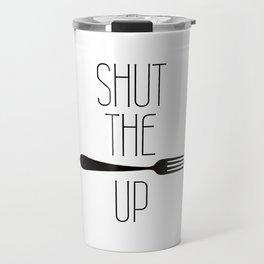 STFU Shut The Fork Up Travel Mug