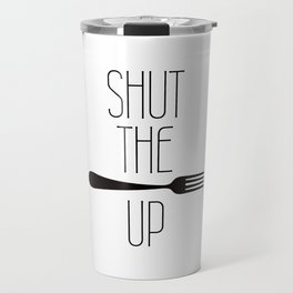 STFU Shut The Fork Up Travel Mug