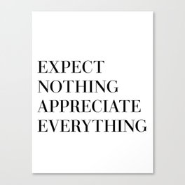 expect nothing appreciate everything Canvas Print