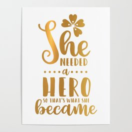 She Needed A Hero So That's What She Became Poster