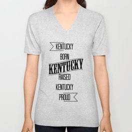 Kentucky born - Kentucky raised - Kentucky proud Unisex V-Neck