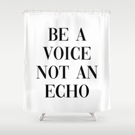 Be A Voice Not An Echo Shower Curtain