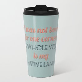 The Whole World is My Native Land Travel Mug