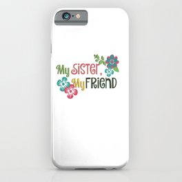 My Sister, My Friend iPhone Case