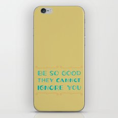 Be SO Good They CANNOT Ignore You iPhone & iPod Skin