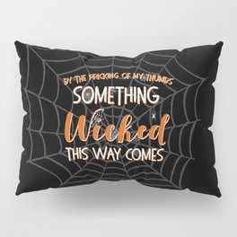 Something wicked this way comes. Halloween Shakespeare Quote Pillow Sham
