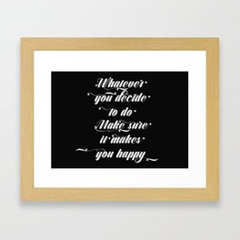 Make sure it makes you happy Framed Art Print