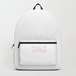 Haters Gonna Hate Tshirt Design To all my haters Backpack