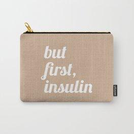 But First Insulin (Hazelnut) Carry-All Pouch
