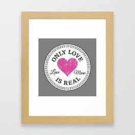 Only Love Is Real Framed Art Print