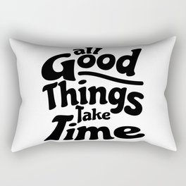 All Good Things Take Time Rectangular Pillow