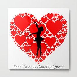 Born To Be A Dancing Queen Metal Print