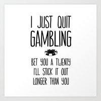 I Just Quit Gambling Art Print