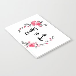 Classy as fuck Rose flowers Notebook
