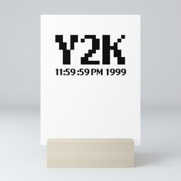 Y2K. Celebrate surviving the Y2K Bug catastrophe that never was using sarcasm Mini Art Print