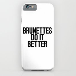Brunettes do it Better Typography iPhone Case