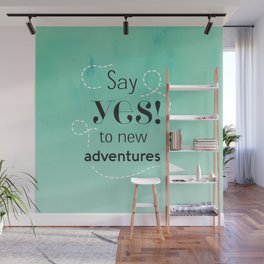 Say yes to new adventures Wall Mural