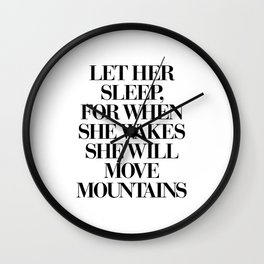 LET HER SLEEP FOR WHEN SHE WAKES SHE WILL MOVE MOUNTAINS motivational typography in black and white Wall Clock