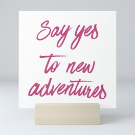 Say Yes to New Adventures Fuchsia Rose Brushed Quote Mini Art Print