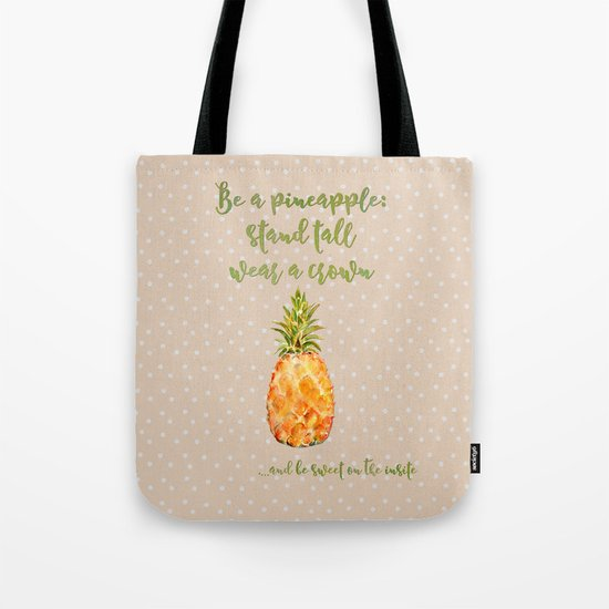 Be a pineapple- stand tall, wear a crown and be sweet on the insite Tote Bag