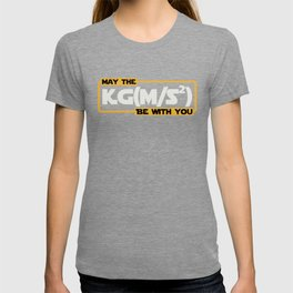 May The Newtonian Force Be With You T-shirt