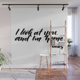 I look at you, and I'm home Wall Mural