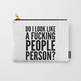 DO I LOOK LIKE A FUCKING PEOPLE PERSON? Carry-All Pouch