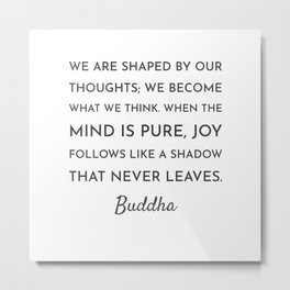 WE ARE SHAPED BY OUR THOUGHTS Metal Print