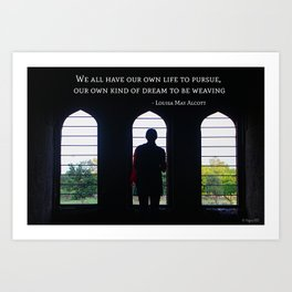 """""""We all have our own life to pursue, our own kind of dream to be weaving""""  - Louisa May Alcott Art Print"""