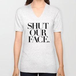 Shut Our Face Unisex V-Neck