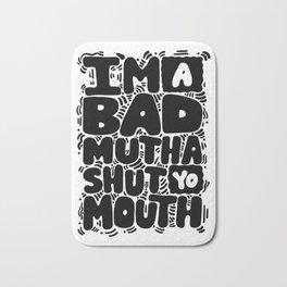 bad mutha shut yo mouth Bath Mat