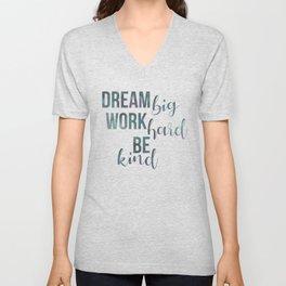 Motivational Dream Big Work Hard Be Kind Unisex V-Neck
