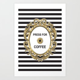 Press For Coffee Art Print